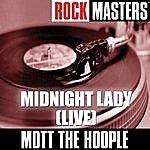 Mott The Hoople Rock Masters: Midnight Lady (Live)