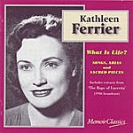 Kathleen Ferrier What Is Life? Songs, Arias And Sacred Pieces From Purcell, Handel, Pergolesi, J.S. Bach, Gluck, Mendelssohn And Britten
