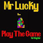 Mr. Lucky Play The Game (No Way Out)