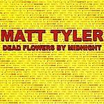 Matt Tyler Dead Flowers By Midnight