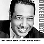 Duke Ellington & His Orchestra Duke Ellington And His Orchestra Selected Hits Vol. 1