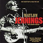 Waylon Jennings Only Daddy That'll Walk The Line: The Legend Begins