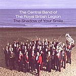 Central Band Of The Royal British Legion The Shadow Of Your Smile