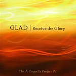 Glad Receive The Glory (A Capella Project IV)