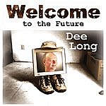 Dee Long Welcome To The Future