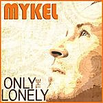Mykel Mykel Only The Lonely