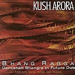 Kush Arora Bhang Ragga: Dancehall Bhangra In Future Dub