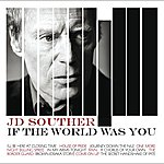 J.D. Souther If The World Was You