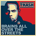 T-K.A.S.H. Brains All Over The Streets