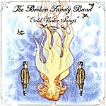 The Broken Family Band Cold Water Songs