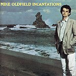 Mike Oldfield Incantations (2000 Remastered)