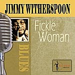 Jimmy Witherspoon Fickle Woman