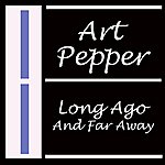 Art Pepper Long Ago And Far Away