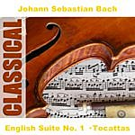 Johann Sebastian Bach English Suite No. 1 · Tocattas