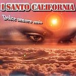 I Santo California Dolce Amore Mio