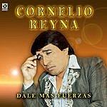 Cornelio Reyna Dale Mas Fuerzas