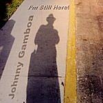 Johnny Gamboa Johnny Gamboa 'I'm Still Here'