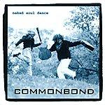 Common Bond Naked Soul Dance