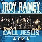 Troy Ramey & The Soul Searchers Call Jesus Live
