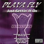 Playa Fly Just Gettin' It On (Parental Advisory)