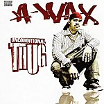 A-Wax Unconditional Thug (Parental Advisory)