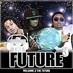Future 3 Welcome 2 The Future