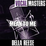 Della Reese Vocal Masters: Mean To Me