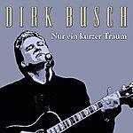 Dirk Busch Nur Ein Kurzer Traum