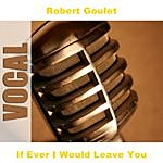 Robert Goulet If Ever I Would Leave You