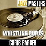 Chris Barber Jazz Masters: Whistling Rufus