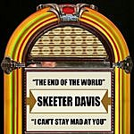 Skeeter Davis The End Of The World / I Can't Stay Mad At You