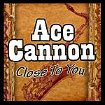 Ace Cannon Close To You