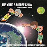 R. Stevie Moore The Yung & Moore Show: Yung & Moore Versus The Whole Goddam Stinkin' World