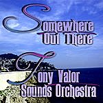 Tony Valor Sounds Orchestra Somewhere Out There