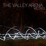The Valley Arena We Died