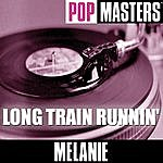 Melanie Pop Masters: Long Train Runnin'
