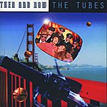 The Tubes Then And Now
