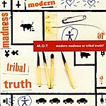 M.O.T. Modern Madness Or Tribal Truth?