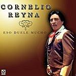 Cornelio Reyna Eso Duele Mucho