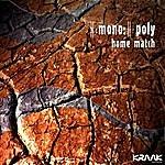 Mono/Poly Home Match