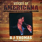 B.J. Thomas Voices Of Americana: B.J. Thomas - Texas Singer Deluxe