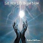 Richard Williams Let My Life Begin Now
