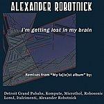Alexander Robotnick I'm Getting Lost In My Brain