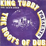 King Tubby The Evolution Of Dub, Vol. 1: The Origin Of The Species - The Roots Of Dub