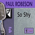 Paul Robeson So Shy