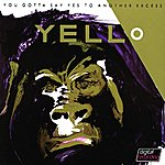Yello You Gotta Say Yes To Antother Excess