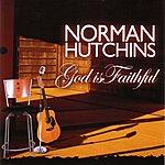 Norman Hutchins, Sr. God Is Faithful