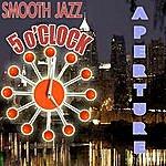 Aperture Smooth Jazz 5 O' Clock