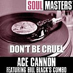 Ace Cannon Soul Masters: Don't Be Cruel