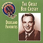 Bob Crosby The Great Bob Crosby: Dixieland Favorites